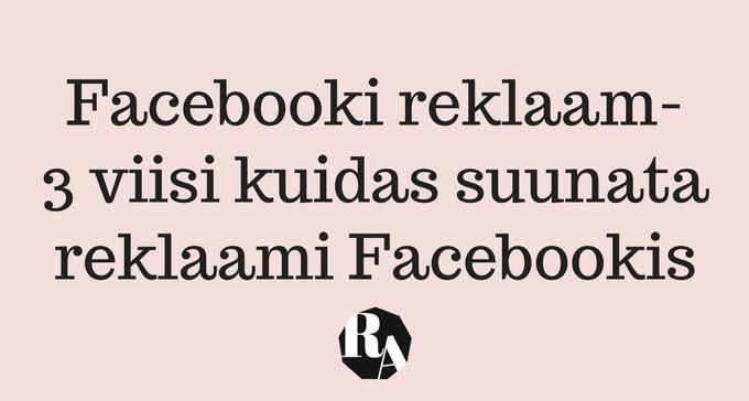 facebooki reklaam- 3 viisi kuidas suunata reklaami facebookis
